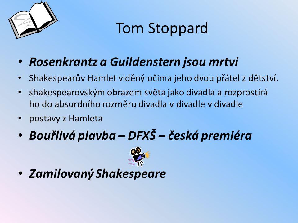 Tom Stoppard Rosenkrantz a Guildenstern jsou mrtvi Shakespearův Hamlet viděný očima jeho dvou přátel z dětství. shakespearovským obrazem světa jako di
