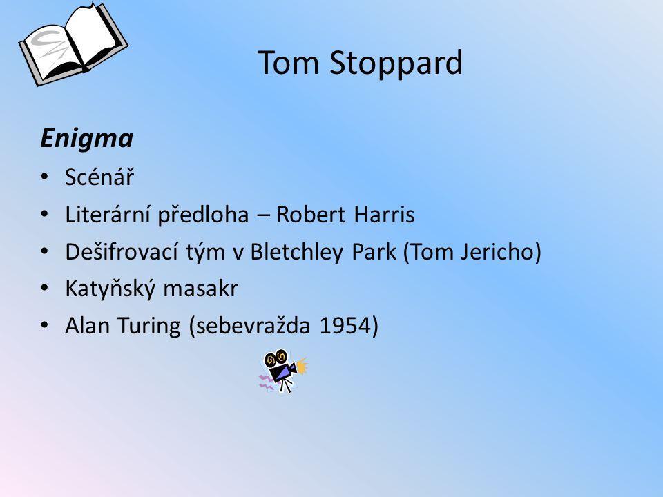 Tom Stoppard Enigma Scénář Literární předloha – Robert Harris Dešifrovací tým v Bletchley Park (Tom Jericho) Katyňský masakr Alan Turing (sebevražda 1954)