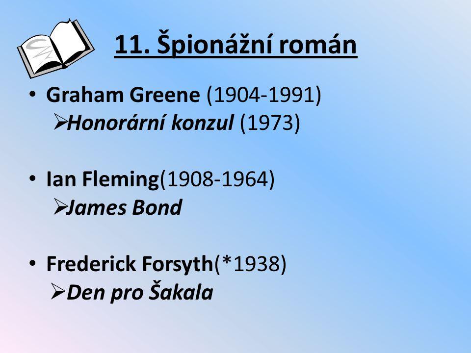 11. Špionážní román Graham Greene (1904-1991)  Honorární konzul (1973) Ian Fleming(1908-1964)  James Bond Frederick Forsyth(*1938)  Den pro Šakala