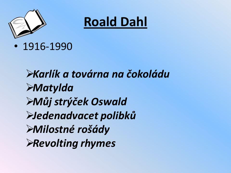 Roald Dahl 1916-1990  Karlík a továrna na čokoládu  Matylda  Můj strýček Oswald  Jedenadvacet polibků  Milostné rošády  Revolting rhymes