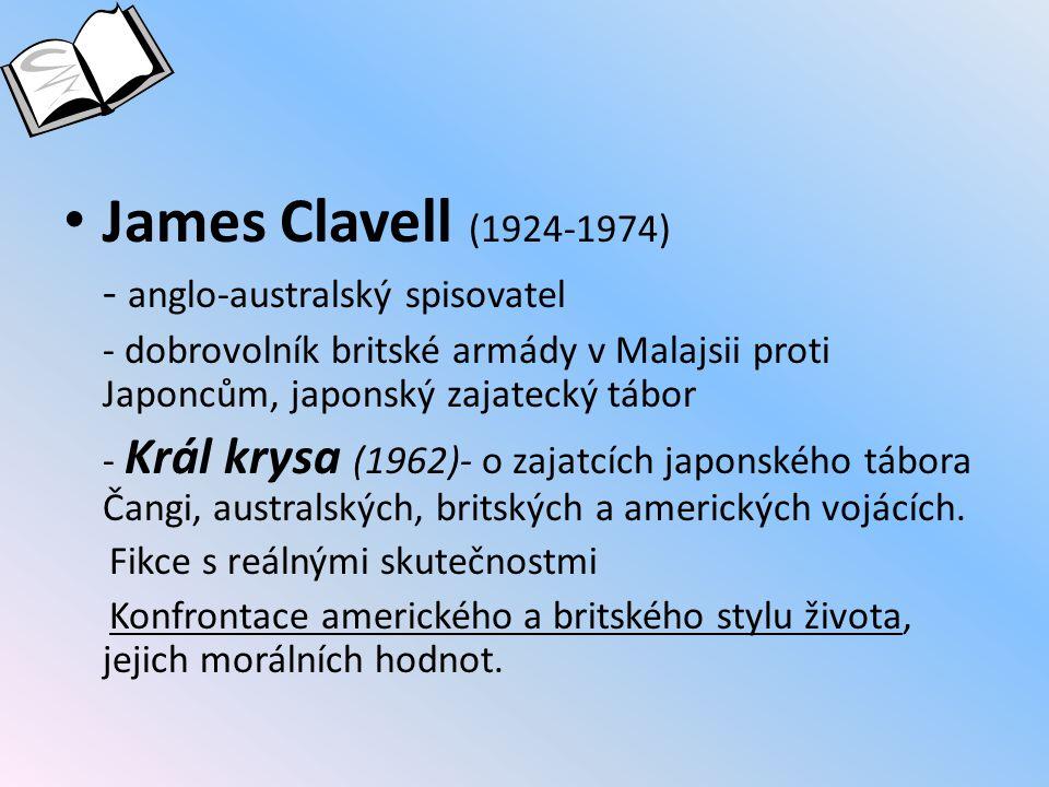 James Clavell (1924-1974) - anglo-australský spisovatel - dobrovolník britské armády v Malajsii proti Japoncům, japonský zajatecký tábor - Král krysa (1962)- o zajatcích japonského tábora Čangi, australských, britských a amerických vojácích.