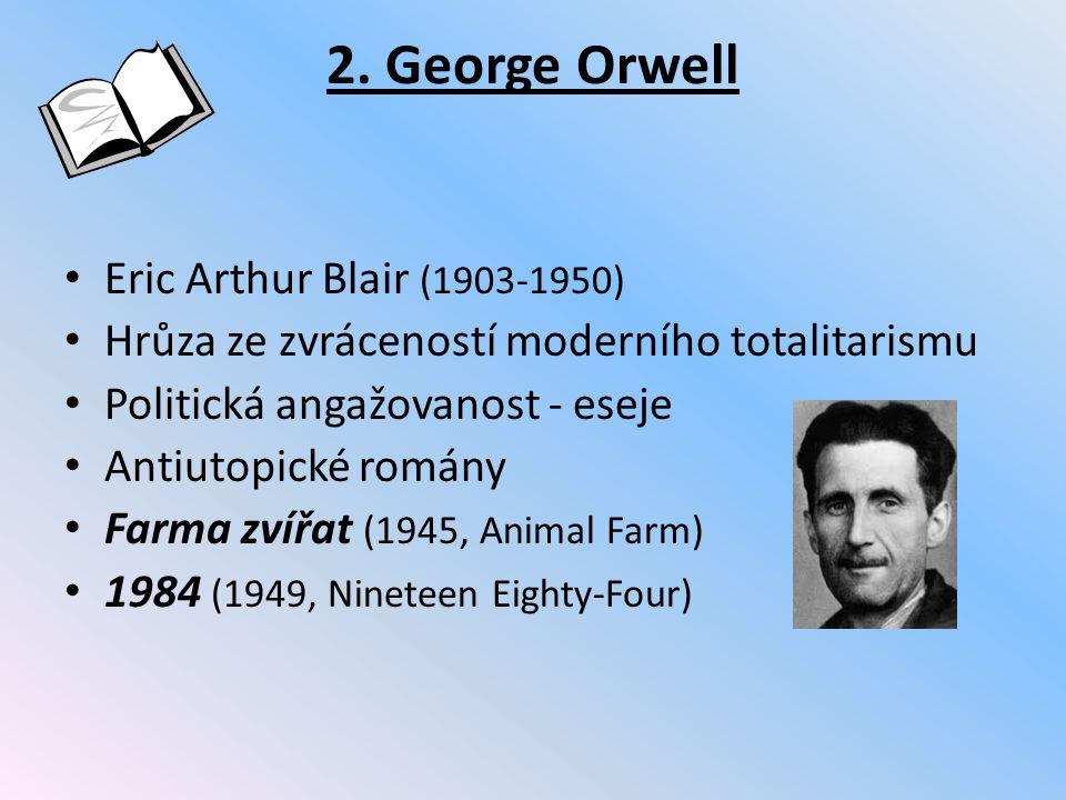2. George Orwell Eric Arthur Blair (1903-1950) Hrůza ze zvráceností moderního totalitarismu Politická angažovanost - eseje Antiutopické romány Farma z