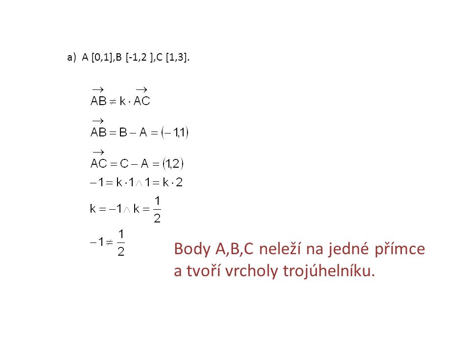 a) A [0,1],B [-1,2 ],C [1,3]. Body A,B,C neleží na jedné přímce a tvoří vrcholy trojúhelníku.