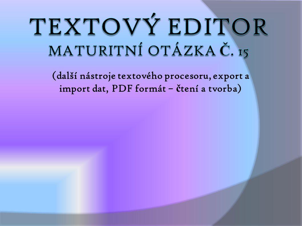 (další nástroje textového procesoru, export a import dat, PDF formát – č tení a tvorba)