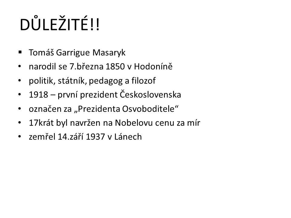 DŮLEŽITÉ!!  Tomáš Garrigue Masaryk narodil se 7.března 1850 v Hodoníně politik, státník, pedagog a filozof 1918 – první prezident Československa ozna