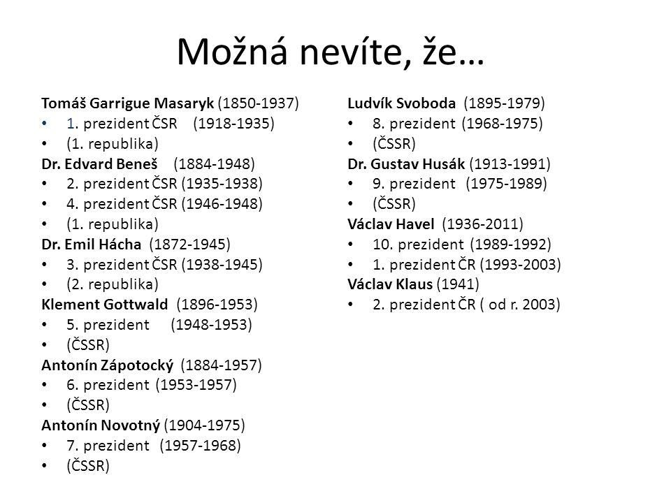 Možná nevíte, že… Tomáš Garrigue Masaryk (1850-1937) 1. prezident ČSR (1918-1935) (1. republika) Dr. Edvard Beneš (1884-1948) 2. prezident ČSR (1935-1