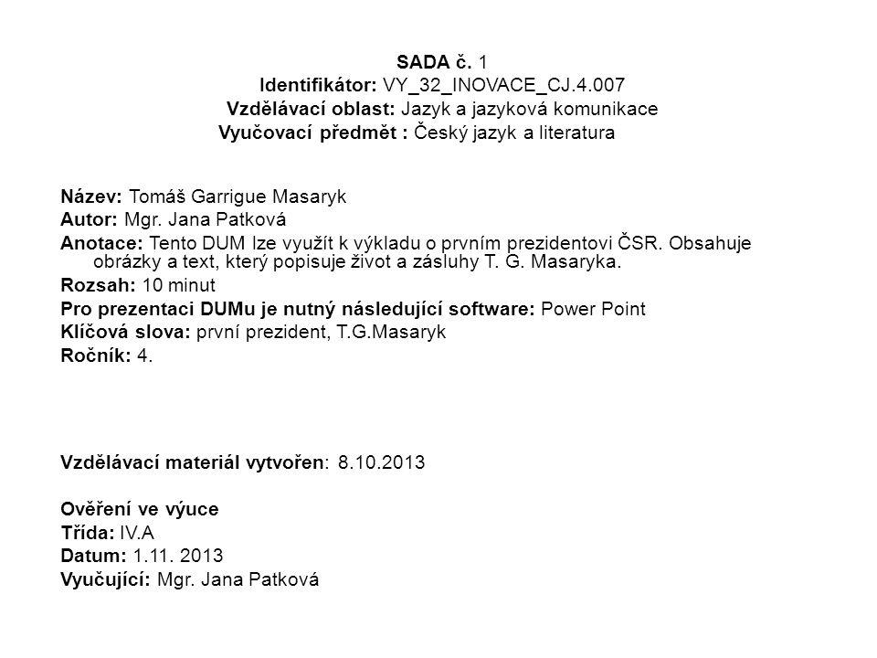 SADA č. 1 Identifikátor: VY_32_INOVACE_CJ.4.007 Vzdělávací oblast: Jazyk a jazyková komunikace Vyučovací předmět : Český jazyk a literaturaějepis Náze