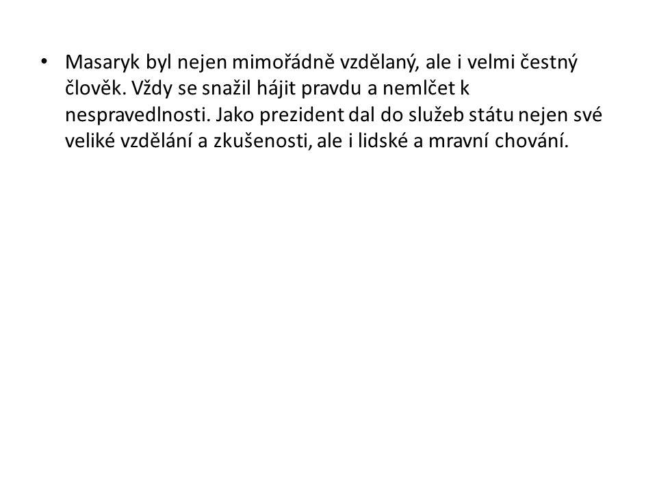Masaryk byl nejen mimořádně vzdělaný, ale i velmi čestný člověk.