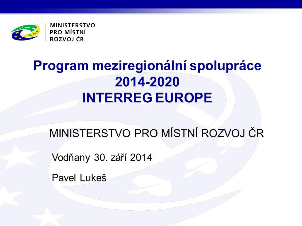 MINISTERSTVO PRO MÍSTNÍ ROZVOJ ČR Program meziregionální spolupráce 2014-2020 INTERREG EUROPE Vodňany 30.