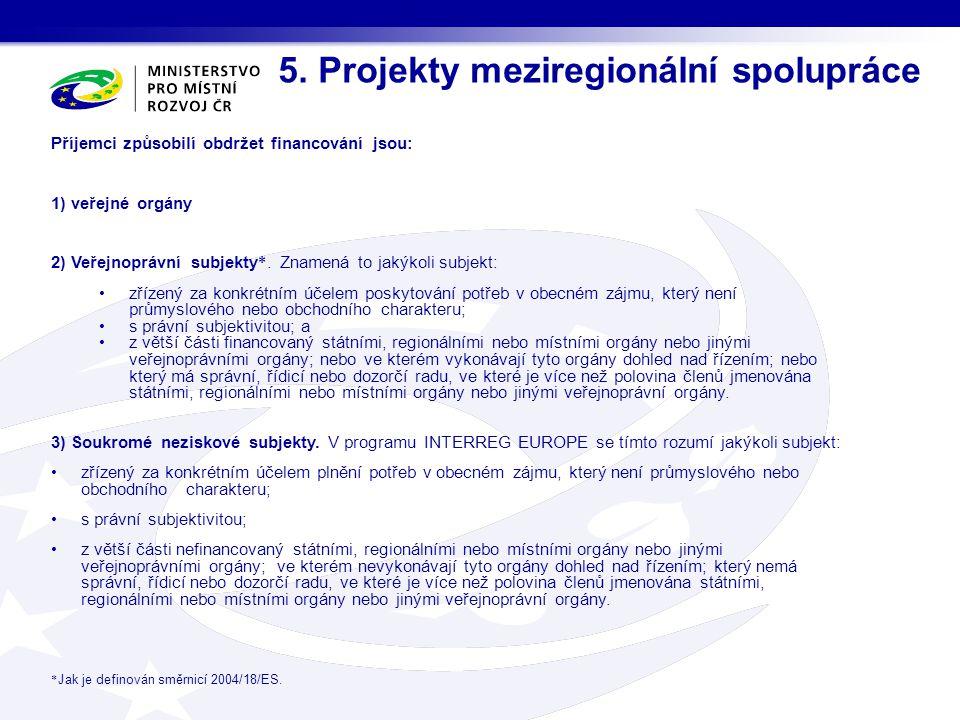 5. Projekty meziregionální spolupráce Příjemci způsobilí obdržet financování jsou: 1) veřejné orgány 2) Veřejnoprávní subjekty *. Znamená to jakýkoli