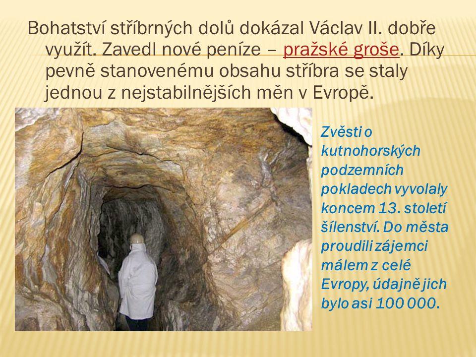 Bohatství stříbrných dolů dokázal Václav II. dobře využít. Zavedl nové peníze – pražské groše. Díky pevně stanovenému obsahu stříbra se staly jednou z