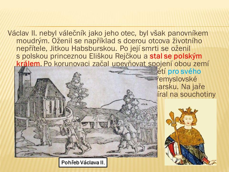 Václav II. nebyl válečník jako jeho otec, byl však panovníkem moudrým. Oženil se například s dcerou otcova životního nepřítele, Jitkou Habsburskou. Po