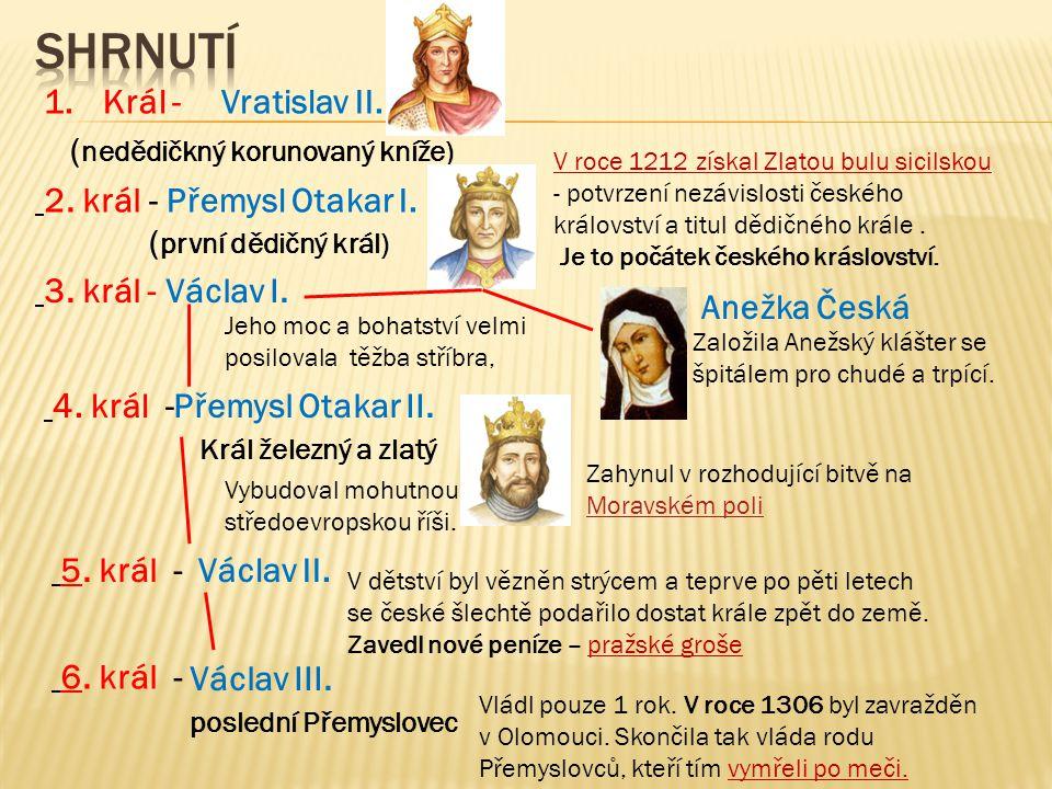 1.Král - 2. král Vratislav II. ( nedědičkný korunovaný kníže) V roce 1212 získal Zlatou bulu sicilskou - potvrzení nezávislosti českého království a t
