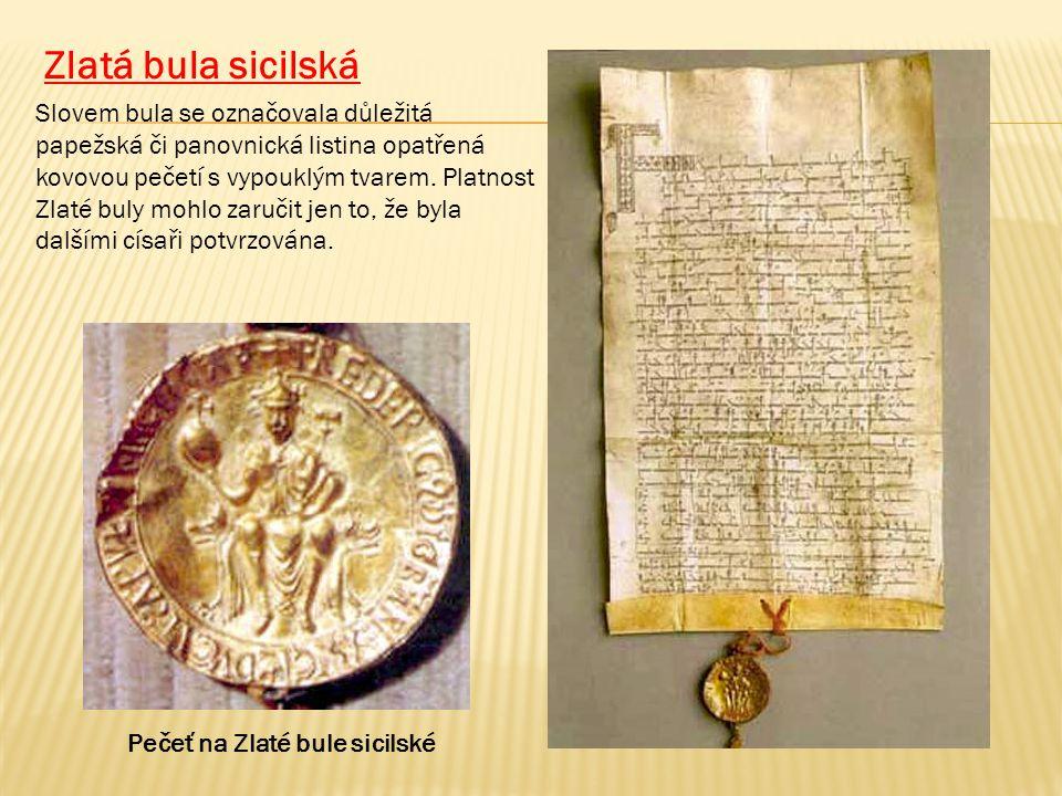Slovem bula se označovala důležitá papežská či panovnická listina opatřená kovovou pečetí s vypouklým tvarem. Platnost Zlaté buly mohlo zaručit jen to