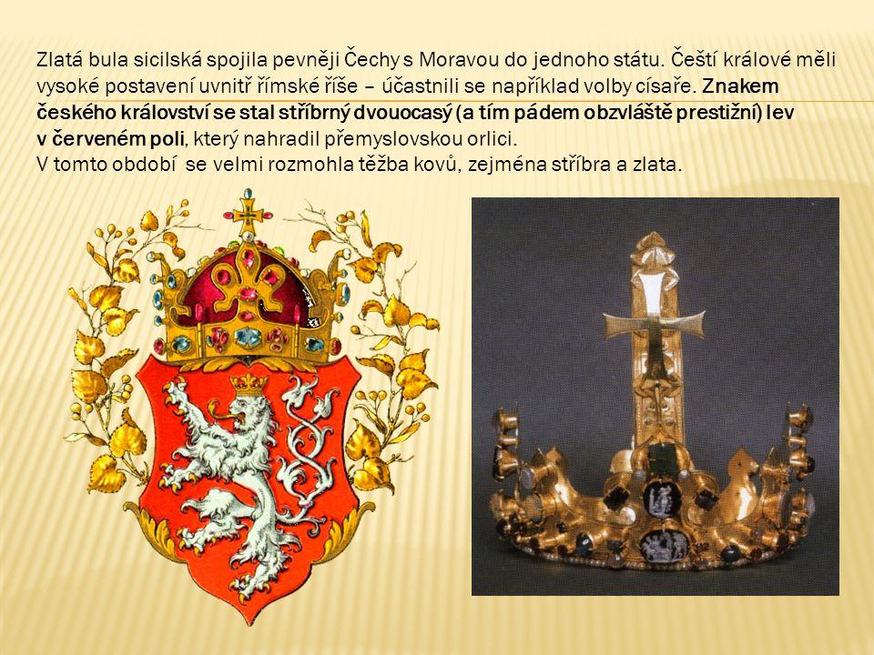 Zlatá bula sicilská spojila pevněji Čechy s Moravou do jednoho státu. Čeští králové měli vysoké postavení uvnitř římské říše – účastnili se například