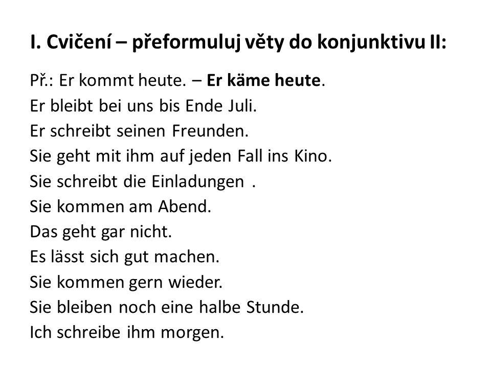 Konjunktiv II (préterita) modálních sloves Tvoří se od kmene préterita a odpovídá českým tvarům mohl bych, musela by, chtěli by, rádi by … Kmenová samohláska schopná přehlásky (a, o, u) se přehlasuje.