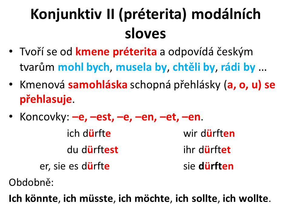 Konjunktiv II (préterita) modálních sloves Tvoří se od kmene préterita a odpovídá českým tvarům mohl bych, musela by, chtěli by, rádi by … Kmenová sam
