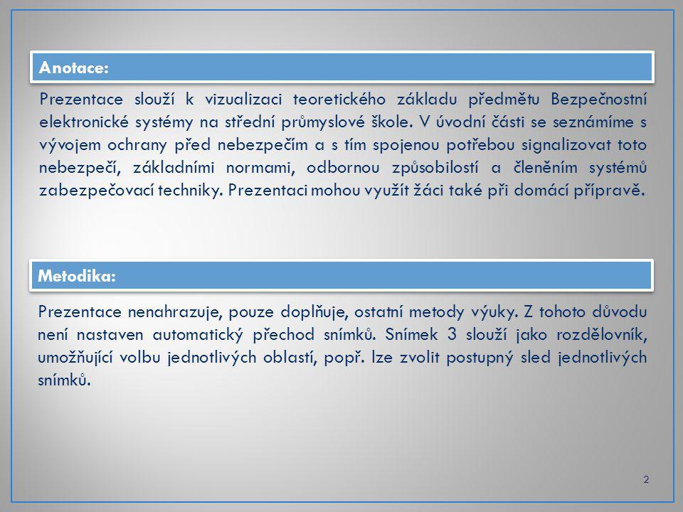 Anotace: Prezentace slouží k vizualizaci teoretického základu předmětu Bezpečnostní elektronické systémy na střední průmyslové škole. V úvodní části s