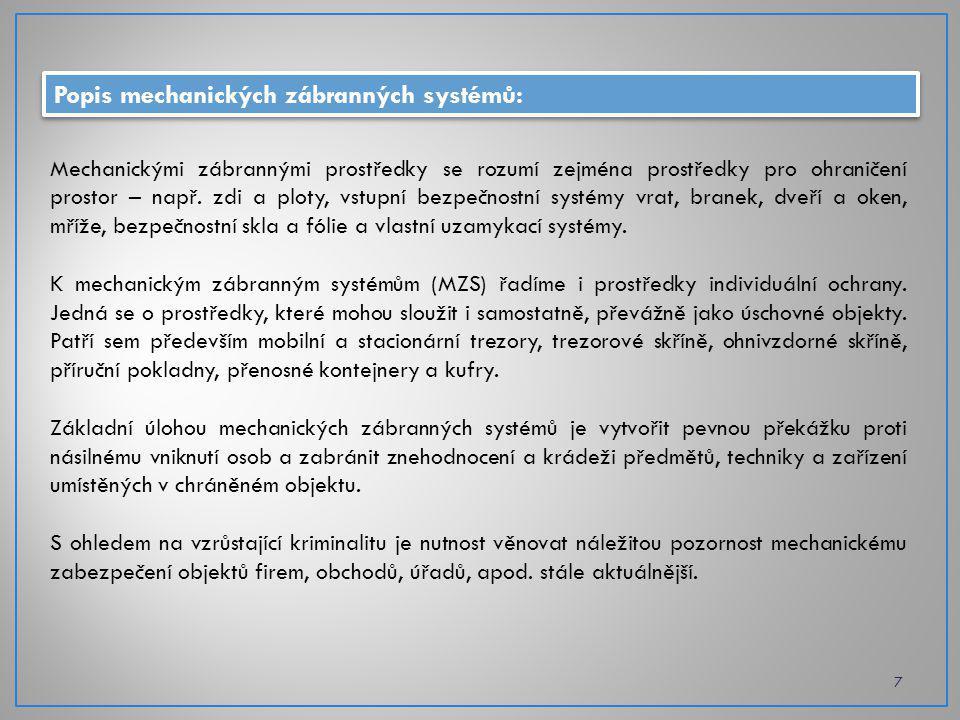 Popis mechanických zábranných systémů: Mechanickými zábrannými prostředky se rozumí zejména prostředky pro ohraničení prostor – např. zdi a ploty, vst