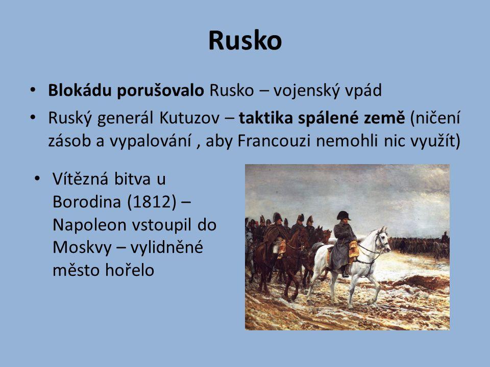 Rusko Blokádu porušovalo Rusko – vojenský vpád Ruský generál Kutuzov – taktika spálené země (ničení zásob a vypalování, aby Francouzi nemohli nic využ