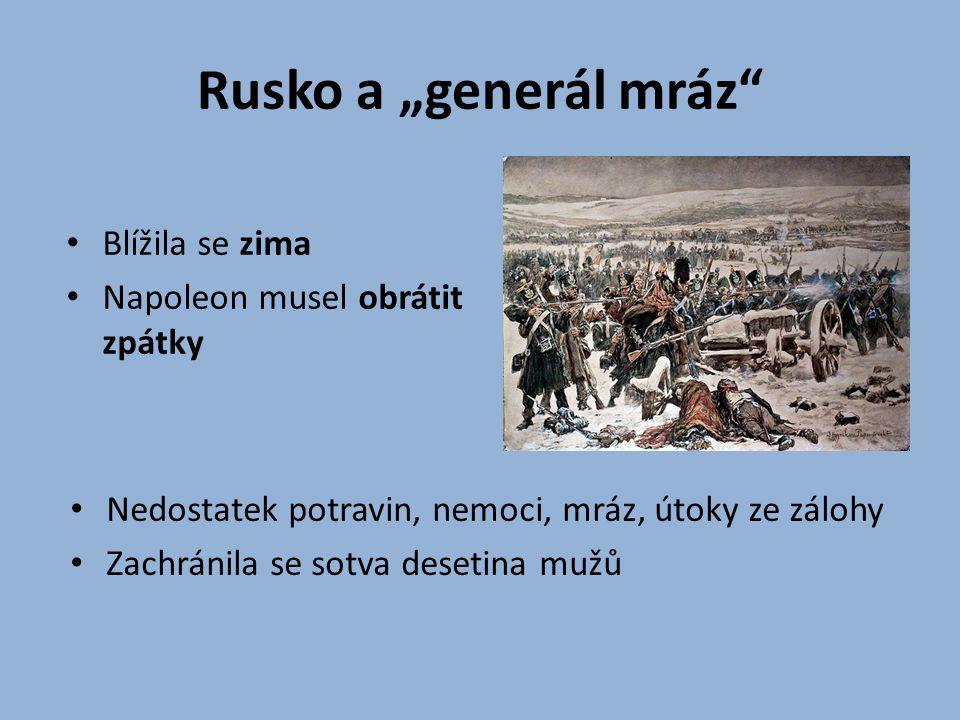 """Rusko a """"generál mráz"""" Blížila se zima Napoleon musel obrátit zpátky Nedostatek potravin, nemoci, mráz, útoky ze zálohy Zachránila se sotva desetina m"""