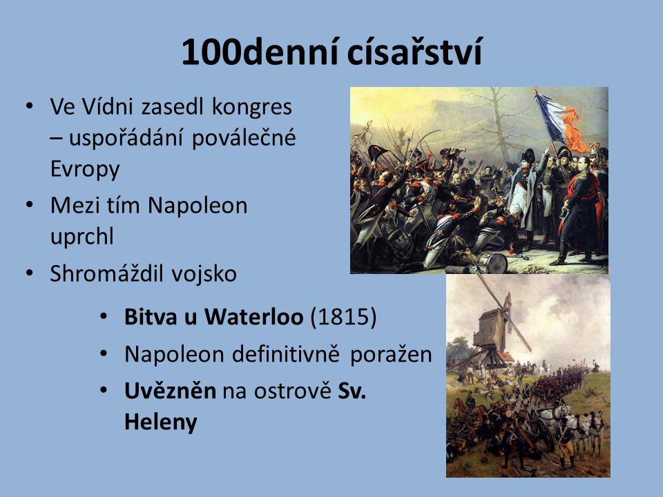 100denní císařství Ve Vídni zasedl kongres – uspořádání poválečné Evropy Mezi tím Napoleon uprchl Shromáždil vojsko Bitva u Waterloo (1815) Napoleon d
