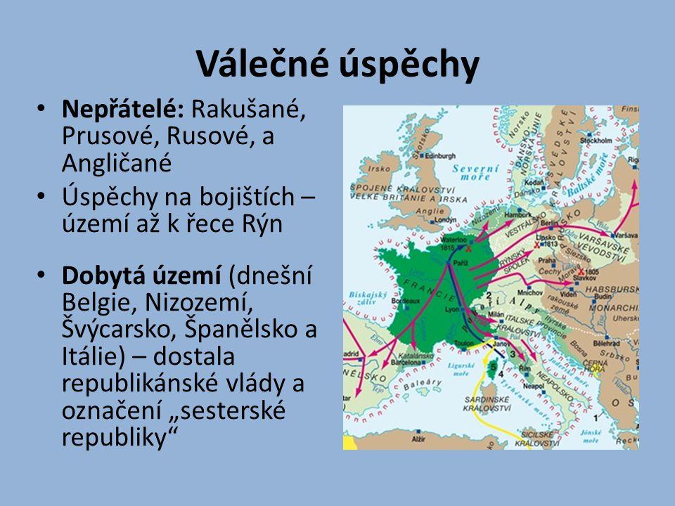 Válečné úspěchy Nepřátelé: Rakušané, Prusové, Rusové, a Angličané Úspěchy na bojištích – území až k řece Rýn Dobytá území (dnešní Belgie, Nizozemí, Šv