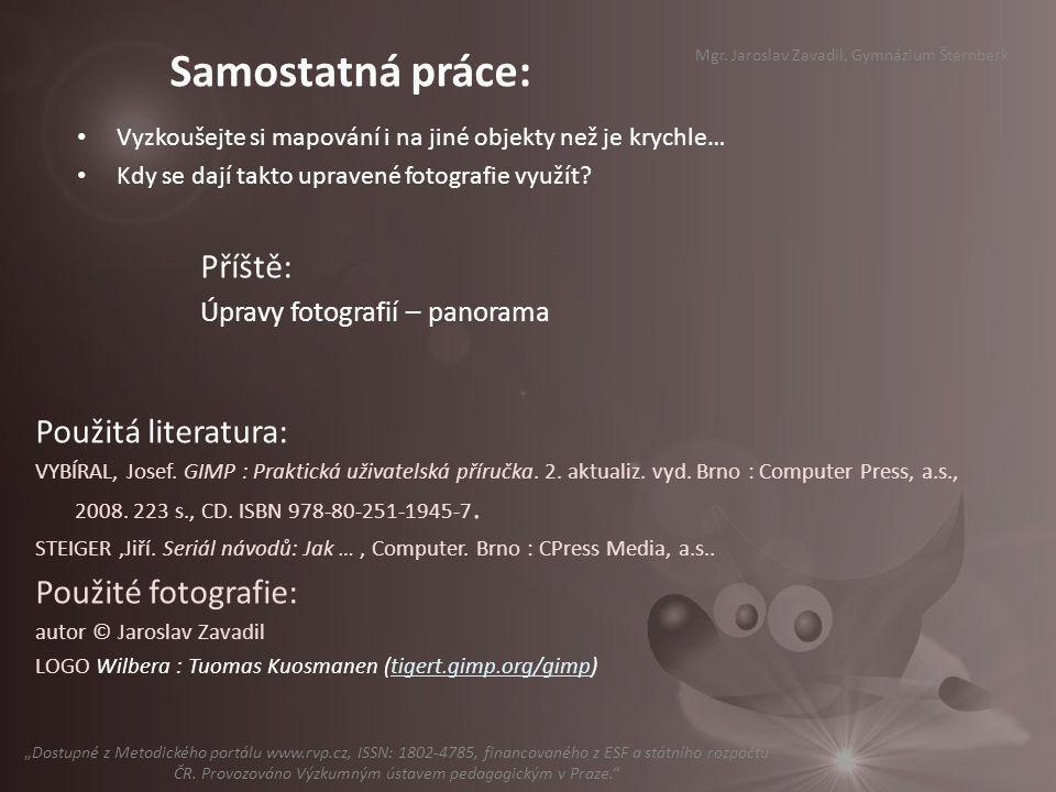 Příště: Úpravy fotografií – panorama Mgr. Jaroslav Zavadil, Gymnázium Šternberk Použitá literatura: VYBÍRAL, Josef. GIMP : Praktická uživatelská příru