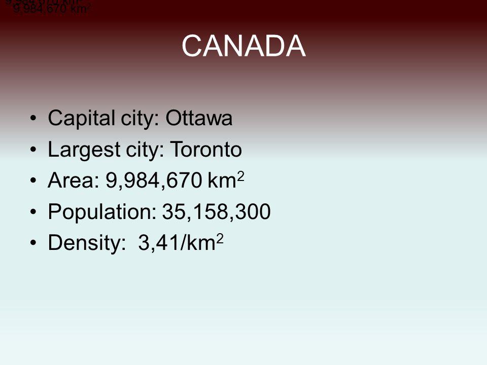 CANADA Capital city: Ottawa Largest city: Toronto Area: 9,984,670 km 2 Population: 35,158,300 Density: 3,41/km 2 9,984,670 km 2