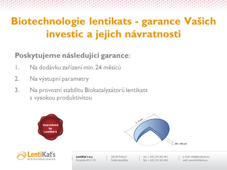 Biotechnologie lentikats - garance Vašich investic a jejich návratnosti Poskytujeme následující garance: 1.Na dodávku zařízení min. 24 měsíců 2.Na výs