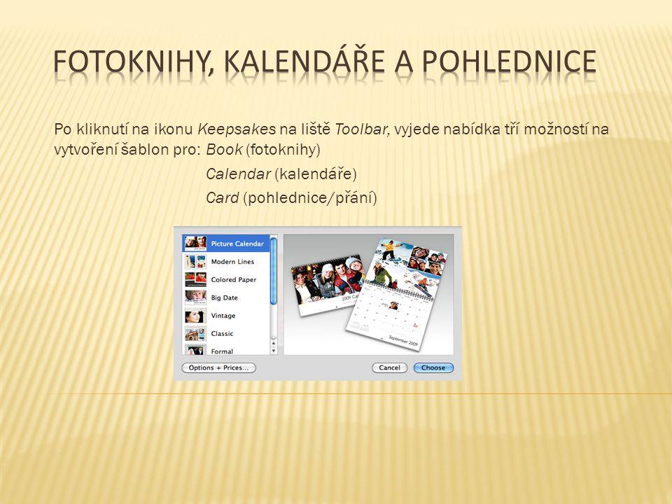Po kliknutí na ikonu Keepsakes na liště Toolbar, vyjede nabídka tří možností na vytvoření šablon pro: Book (fotoknihy) Calendar (kalendáře) Card (pohlednice/přání)