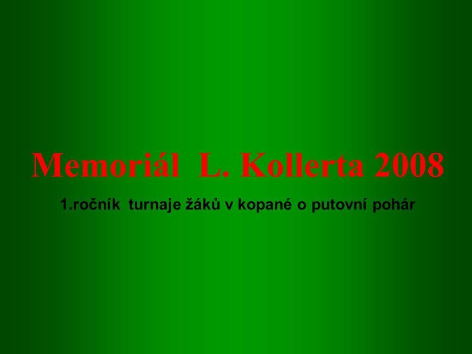 Memoriál L. Kollerta 2008 1.ročník turnaje žáků v kopané o putovní pohár