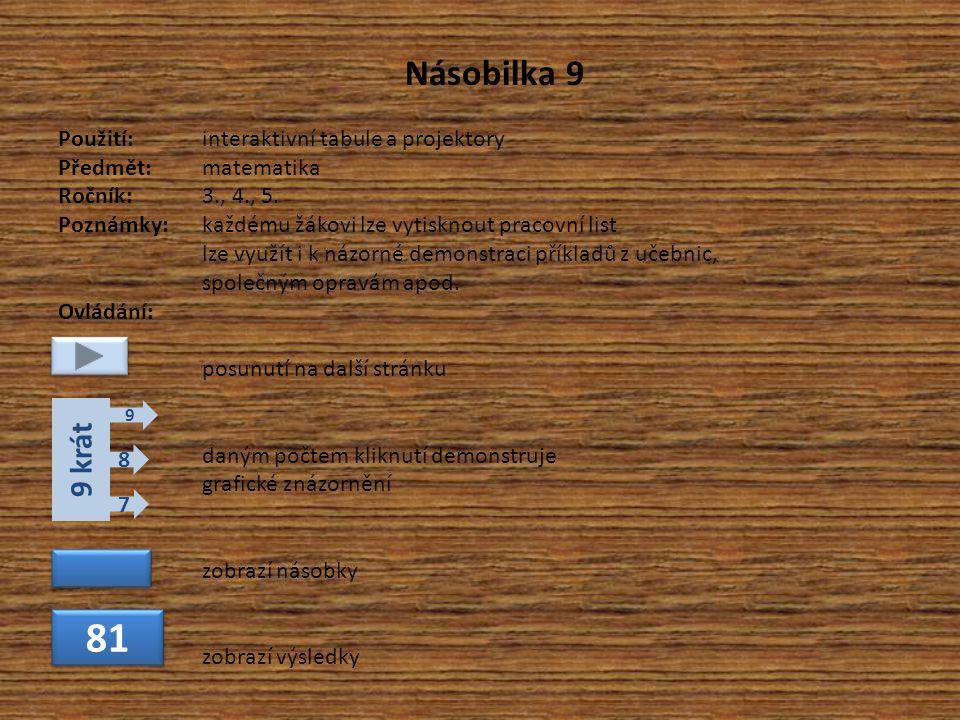 Násobilka 9 Použití:interaktivní tabule a projektory Předmět: matematika Ročník:3., 4., 5.