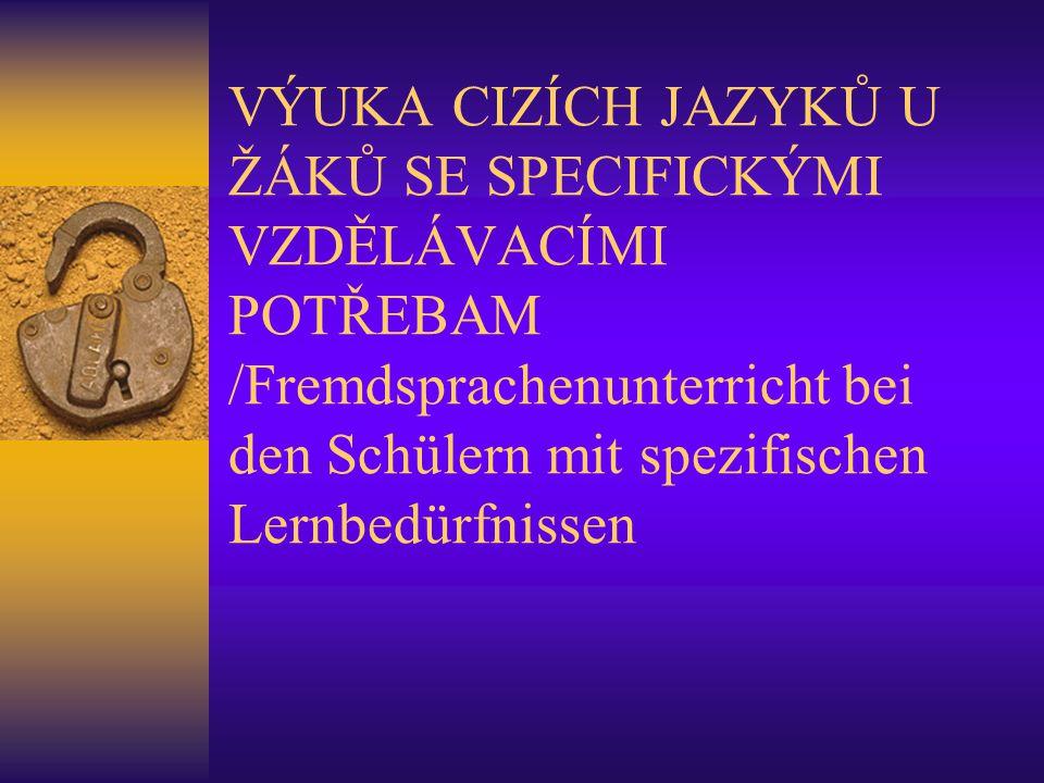 VÝUKA CIZÍCH JAZYKŮ U ŽÁKŮ SE SPECIFICKÝMI VZDĚLÁVACÍMI POTŘEBAM /Fremdsprachenunterricht bei den Schülern mit spezifischen Lernbedürfnissen