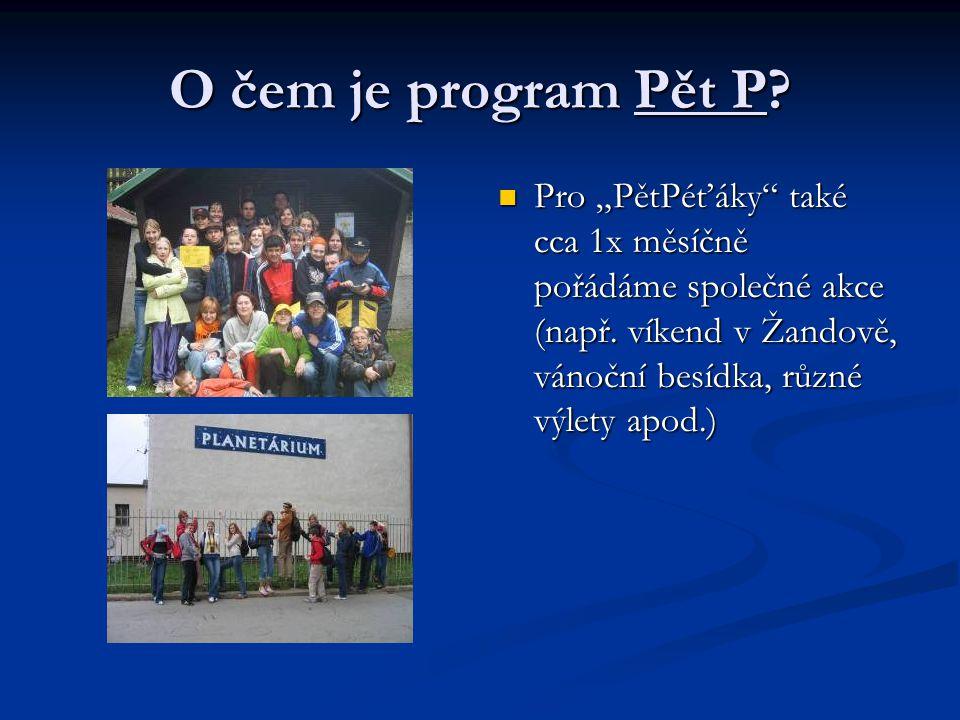 """O čem je program Pět P? Pro """"PětPéťáky"""" také cca 1x měsíčně pořádáme společné akce (např. víkend v Žandově, vánoční besídka, různé výlety apod.)"""