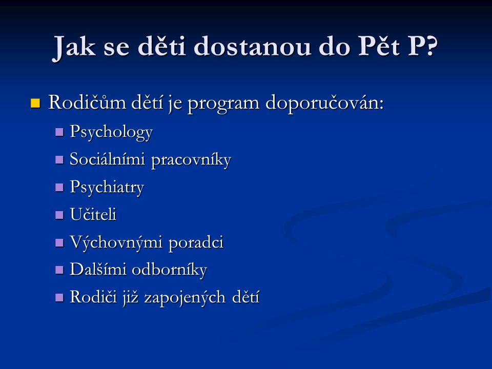 Jak se děti dostanou do Pět P? Rodičům dětí je program doporučován: Rodičům dětí je program doporučován: Psychology Psychology Sociálními pracovníky S