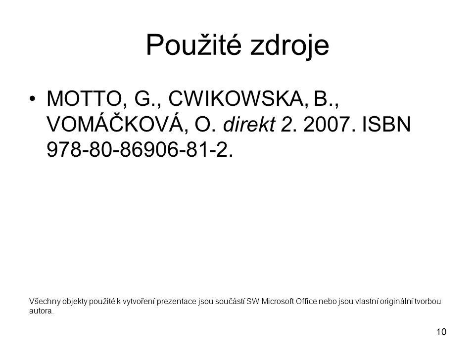 10 Použité zdroje MOTTO, G., CWIKOWSKA, B., VOMÁČKOVÁ, O. direkt 2. 2007. ISBN 978-80-86906-81-2. Všechny objekty použité k vytvoření prezentace jsou