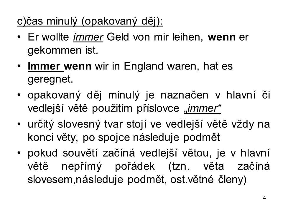 """2) """"als = když používá se pouze v čase minulém, který se neopakuje (nastal pouze jednou) Als ich klein war, haben wir in Prag gewohnt."""