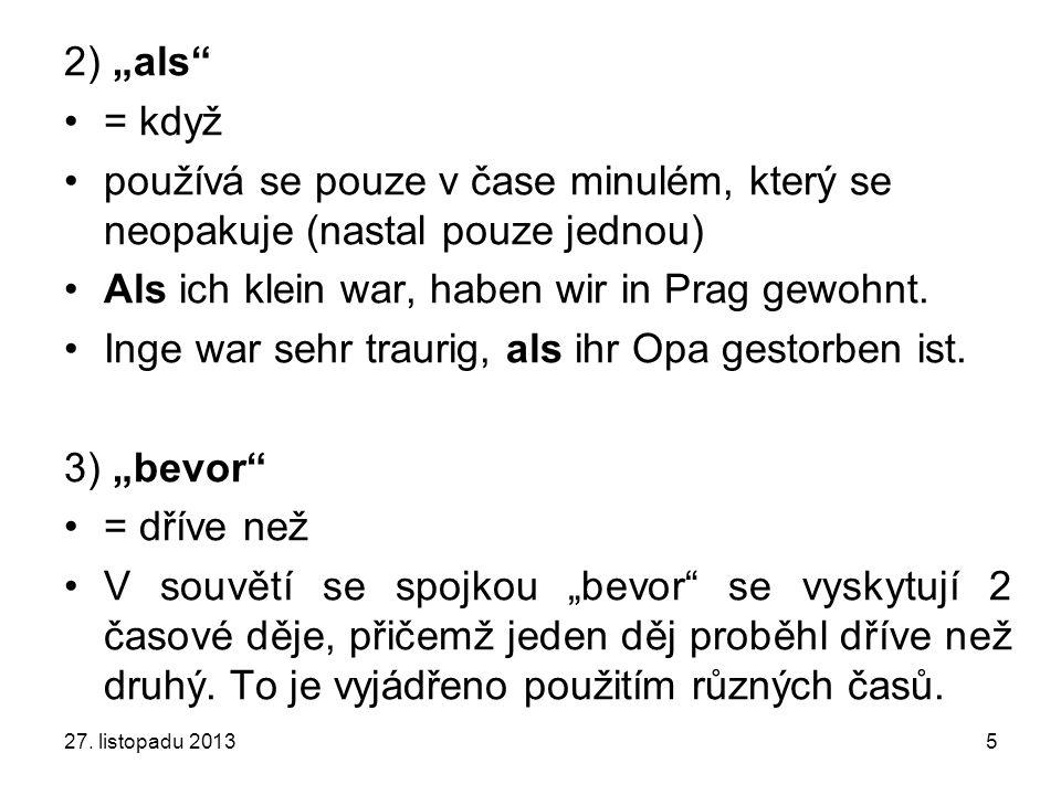 """2) """"als"""" = když používá se pouze v čase minulém, který se neopakuje (nastal pouze jednou) Als ich klein war, haben wir in Prag gewohnt. Inge war sehr"""