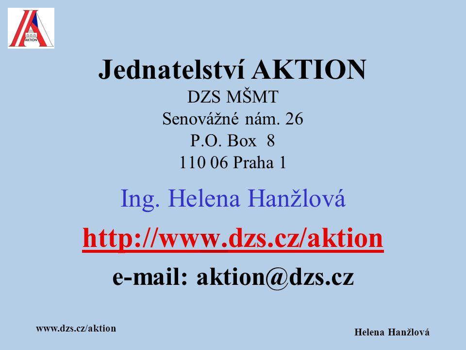 www.dzs.cz/aktion Helena Hanžlová Jednatelství AKTION DZS MŠMT Senovážné nám. 26 P.O. Box 8 110 06 Praha 1 Ing. Helena Hanžlová http://wwhttp://www.dz