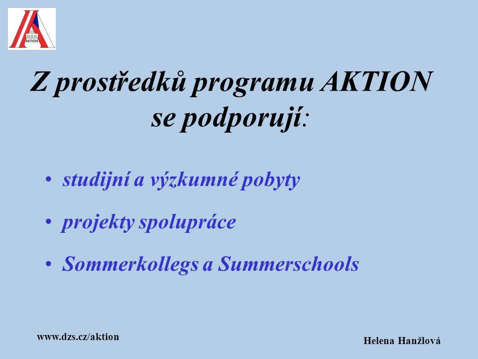 www.dzs.cz/aktion Helena Hanžlová Z prostředků programu AKTION se podporují: studijní a výzkumné pobyty projekty spolupráce Sommerkollegs a Summerscho