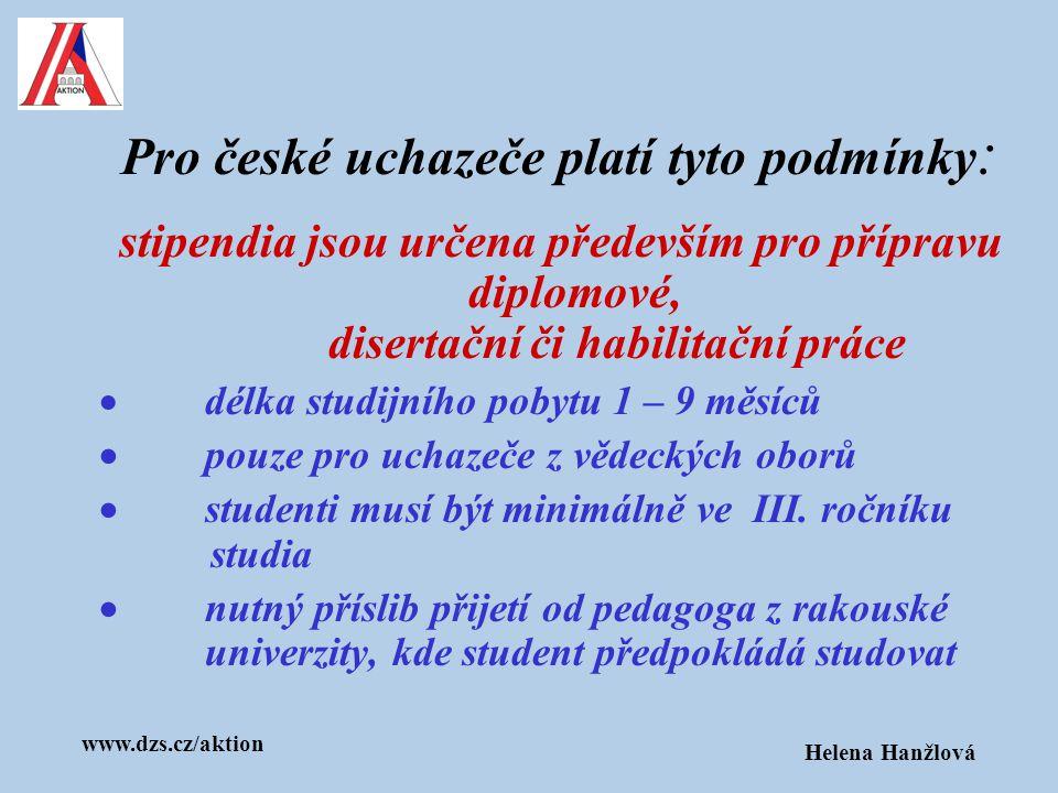 www.dzs.cz/aktion Helena Hanžlová Termíny podávání žádostí o stipendium: pro pregraduální a postgraduální studenty ve věku do 35 let – do 15.