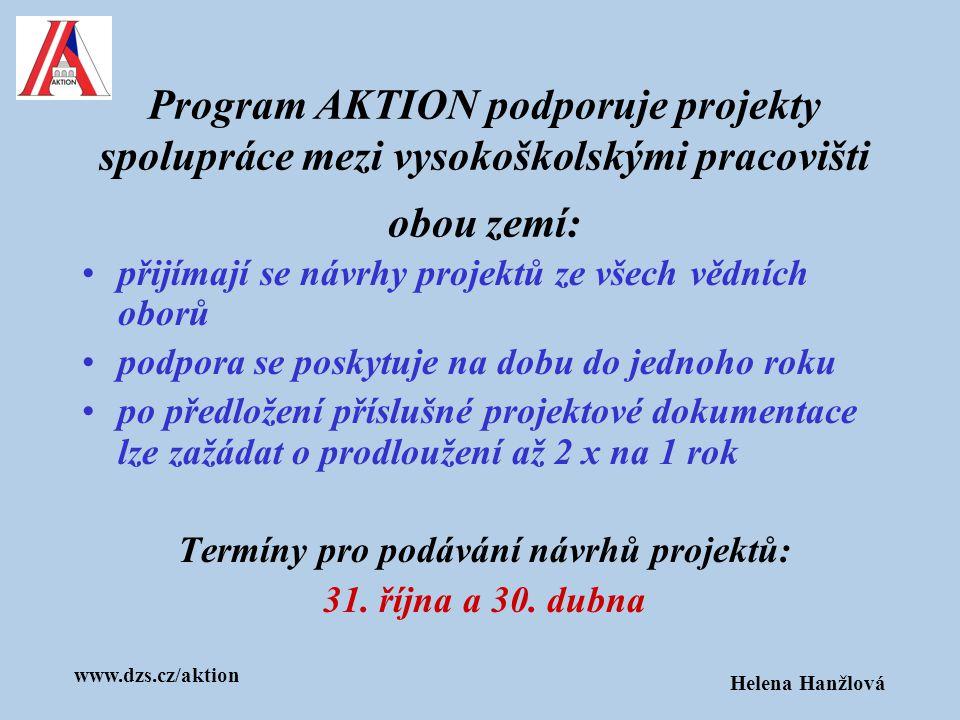 www.dzs.cz/aktion Helena Hanžlová Podporují se tyto druhy projektů spolupráce : spolupráce v pedagogice bilaterální sympozia, kongresy, odborná zasedání a semináře společné zpracování a vydávání skript a učebnic vědecké exkurze studentů spolupráce ve vědě