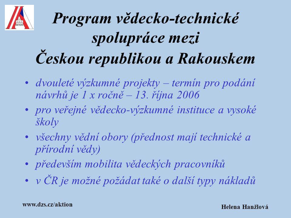 www.dzs.cz/aktion Helena Hanžlová Program vědecko-technické spolupráce mezi Českou republikou a Rakouskem dvouleté výzkumné projekty – termín pro podá