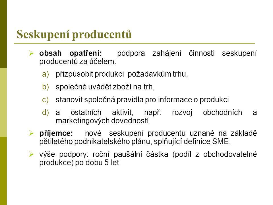 Seskupení producentů  obsah opatření: podpora zahájení činnosti seskupení producentů za účelem: a)přizpůsobit produkci požadavkům trhu, b)společně uvádět zboží na trh, c)stanovit společná pravidla pro informace o produkci d)a ostatních aktivit, např.