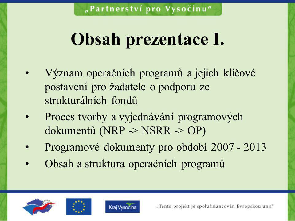 Obsah prezentace I. Význam operačních programů a jejich klíčové postavení pro žadatele o podporu ze strukturálních fondů Proces tvorby a vyjednávání p