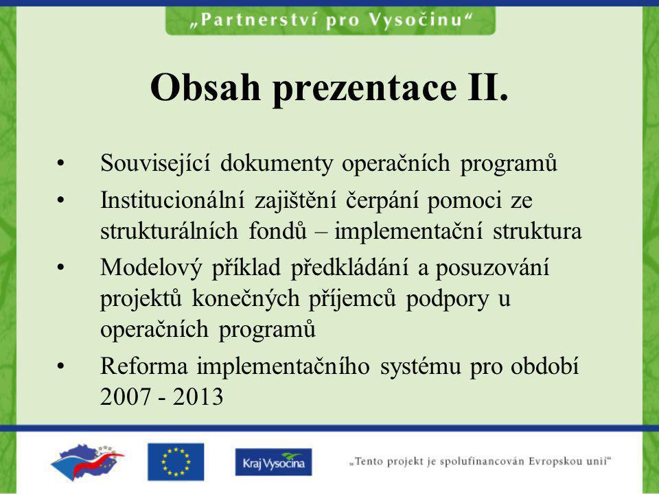 Obsah prezentace II. Související dokumenty operačních programů Institucionální zajištění čerpání pomoci ze strukturálních fondů – implementační strukt