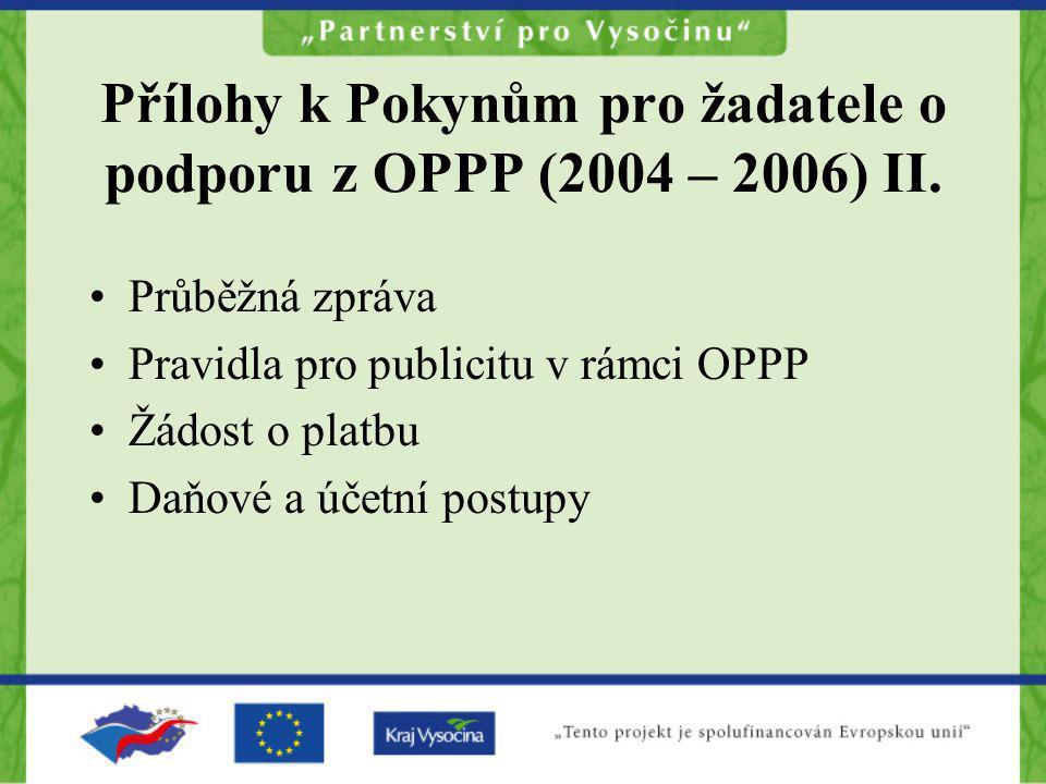 Průběžná zpráva Pravidla pro publicitu v rámci OPPP Žádost o platbu Daňové a účetní postupy Přílohy k Pokynům pro žadatele o podporu z OPPP (2004 – 20