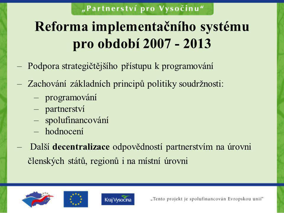 Reforma implementačního systému pro období 2007 - 2013 –Podpora strategičtějšího přístupu k programování –Zachování základních principů politiky soudr