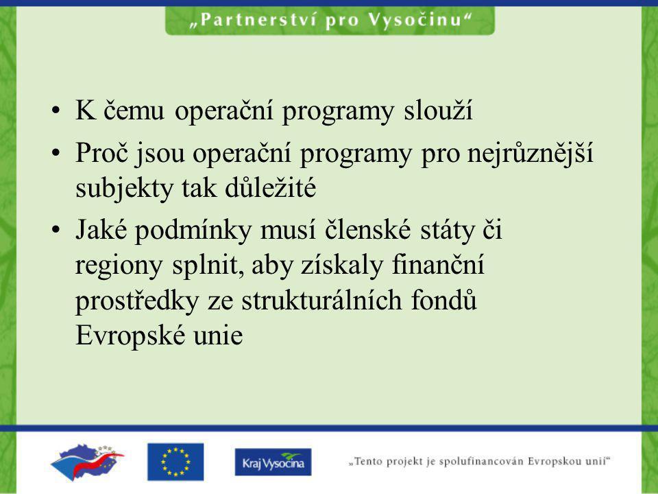 K čemu operační programy slouží Proč jsou operační programy pro nejrůznější subjekty tak důležité Jaké podmínky musí členské státy či regiony splnit,
